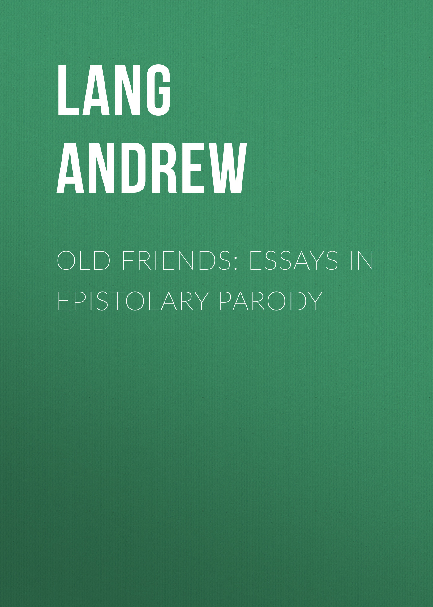 Old Friends: Essays in Epistolary Parody