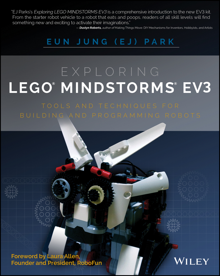 Exploring LEGO Mindstorms EV3. Tools and Techniques for Building and Programming Robots