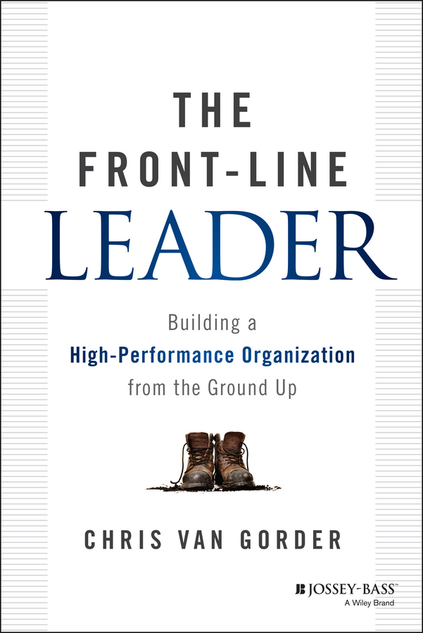 The Front-Line Leader. Building a High-Performance Organization from the Ground Up