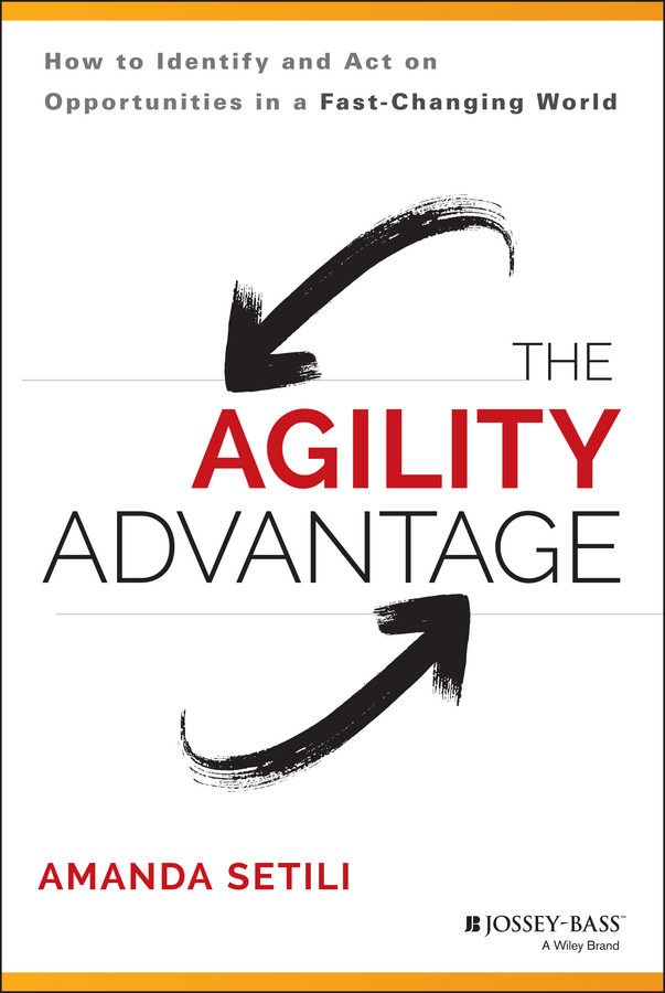 The Agility Advantage. How to Identify and Act on Opportunities in a Fast-Changing World