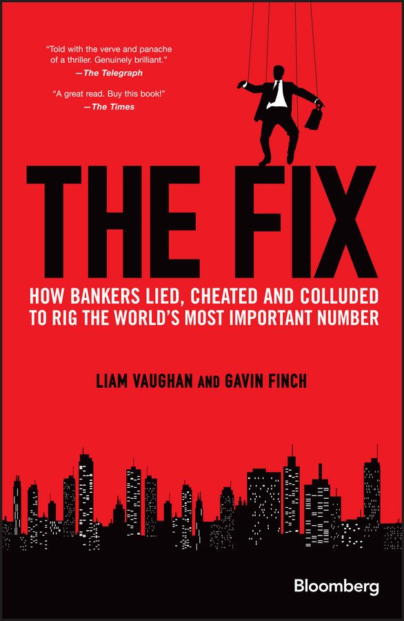 The Fix. How Bankers Lied, Cheated and Colluded to Rig the World's Most Important Number