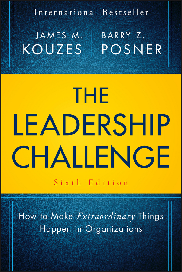 The Leadership Challenge. How to Make Extraordinary Things Happen in Organizations