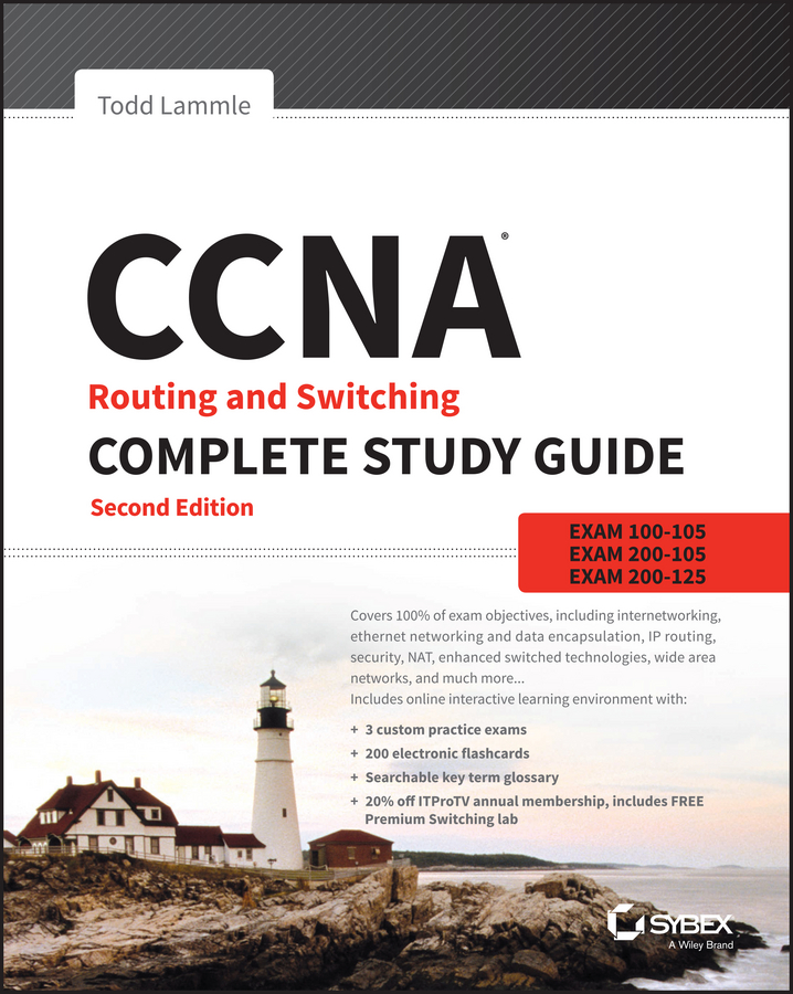 CCNA Routing and Switching Complete Study Guide. Exam 100-105, Exam 200-105, Exam 200-125