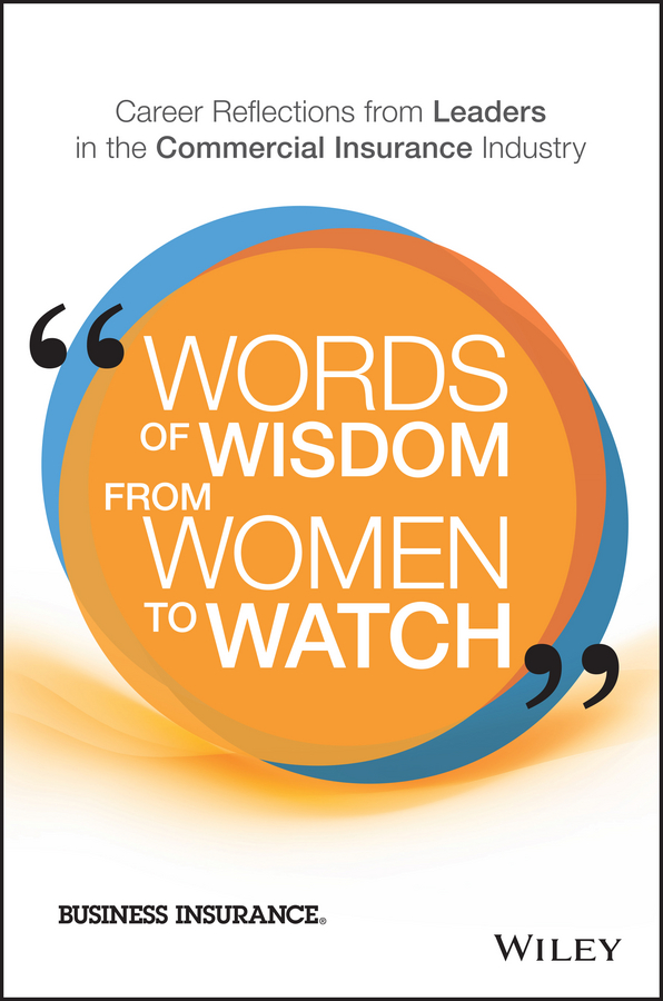 Words of Wisdom from Women to Watch. Career Reflections from Leaders in the Commercial Insurance Industry