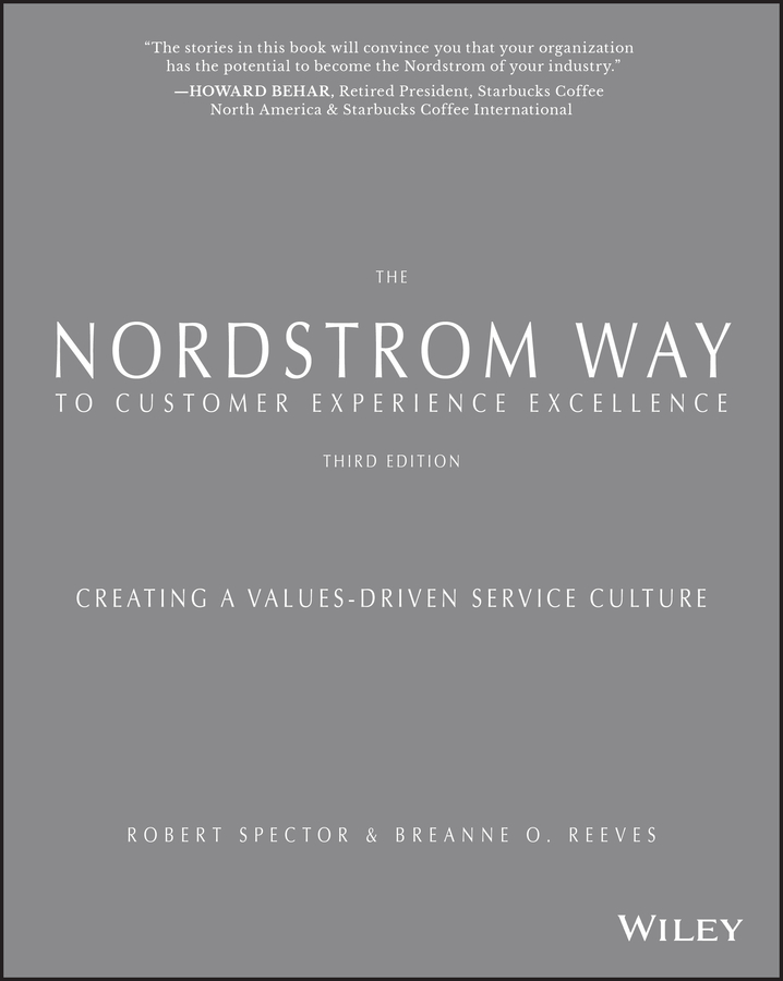 The Nordstrom Way to Customer Experience Excellence. Creating a Values-Driven Service Culture