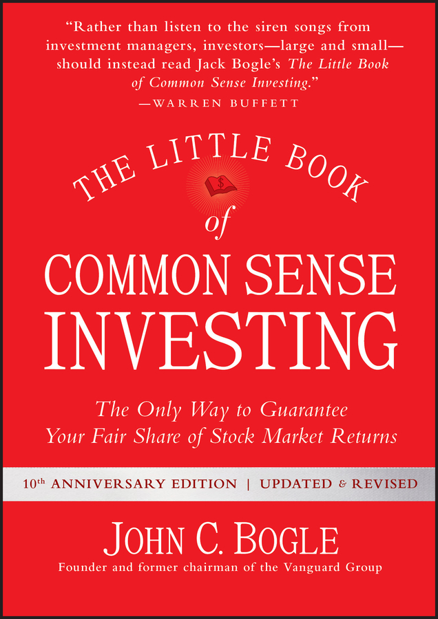 The Little Book of Common Sense Investing. The Only Way to Guarantee Your Fair Share of Stock Market Returns