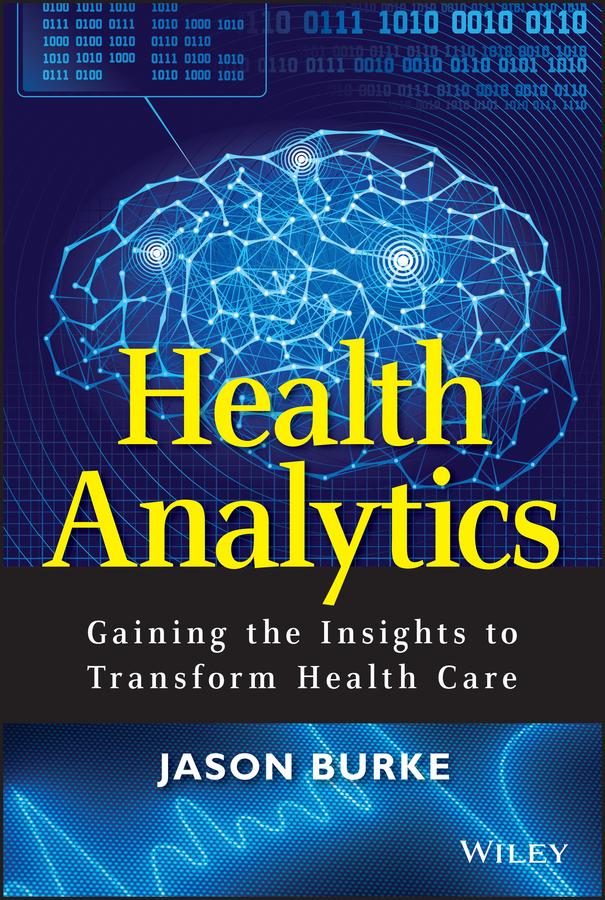 Health Analytics. Gaining the Insights to Transform Health Care