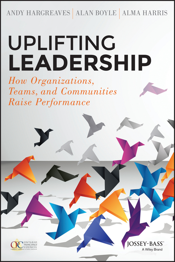 Uplifting Leadership. How Organizations, Teams, and Communities Raise Performance