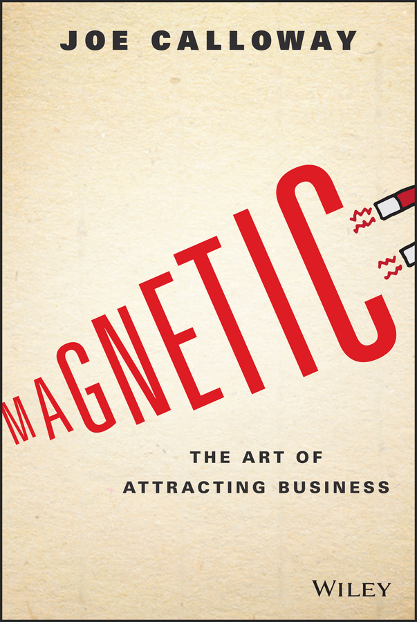 Magnetic. The Art of Attracting Business