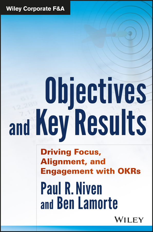 Objectives and Key Results. Driving Focus, Alignment, and Engagement with OKRs