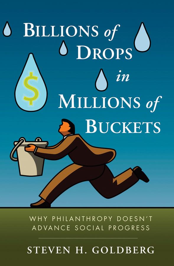 Billions of Drops in Millions of Buckets. Why Philanthropy Doesn't Advance Social Progress