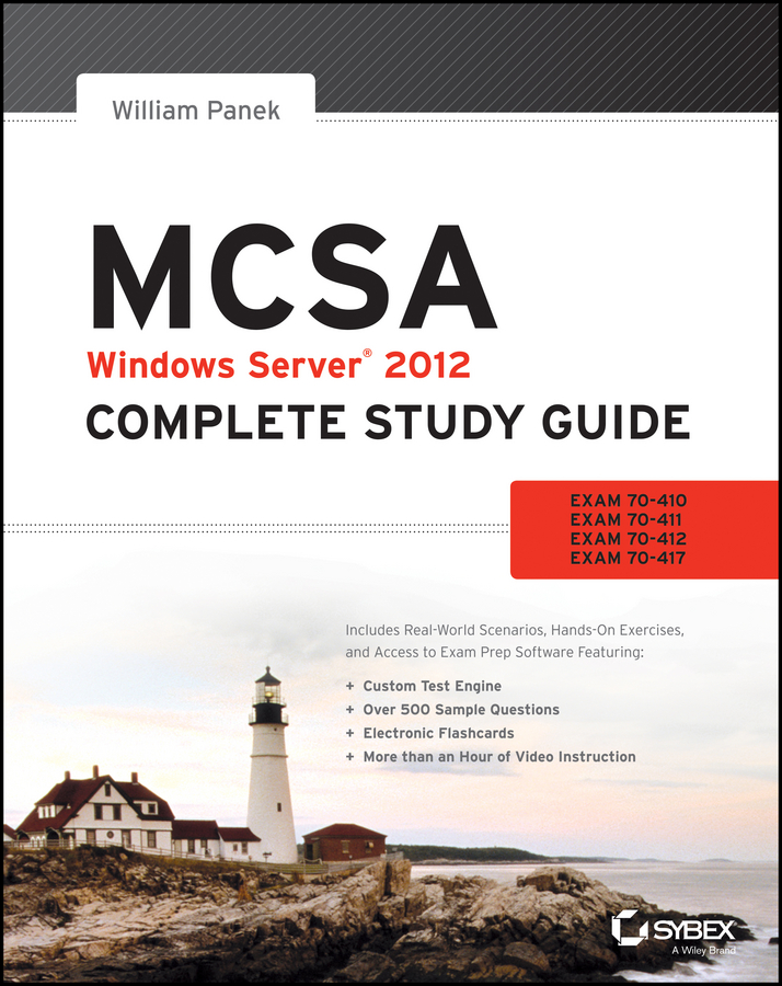 MCSA Windows Server 2012 Complete Study Guide. Exams 70-410, 70-411, 70-412, and 70-417