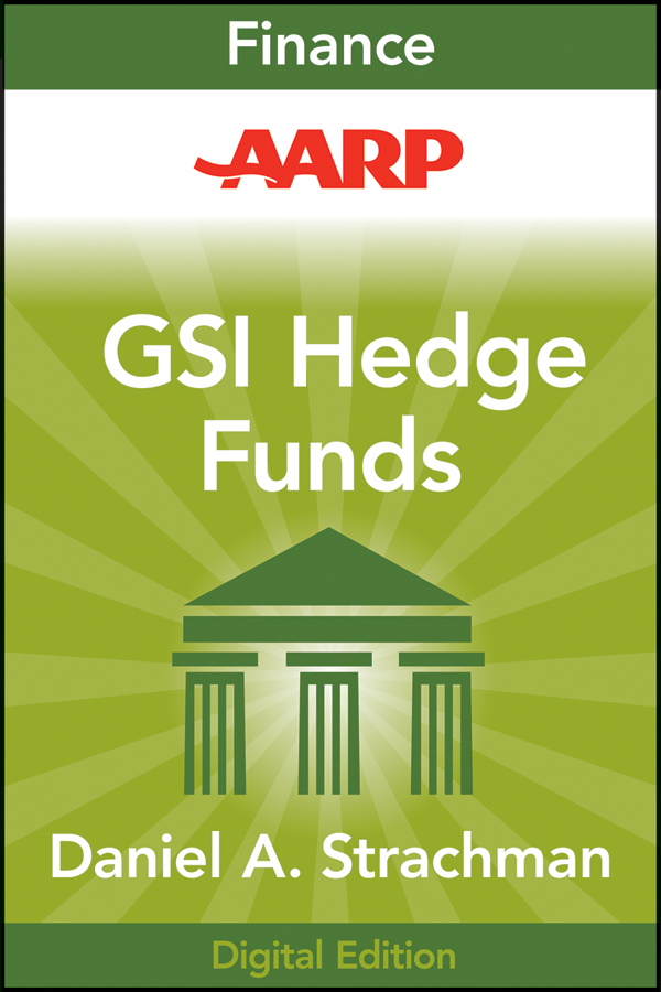 AARP Getting Started in Hedge Funds. From Launching a Hedge Fund to New Regulation, the Use of Leverage, and Top Manager Profiles