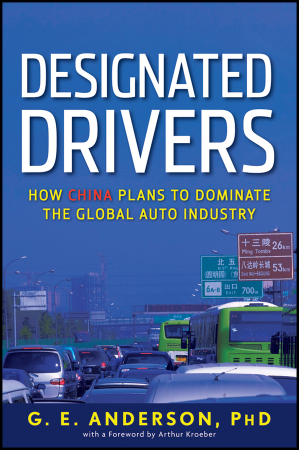 Designated Drivers. How China Plans to Dominate the Global Auto Industry
