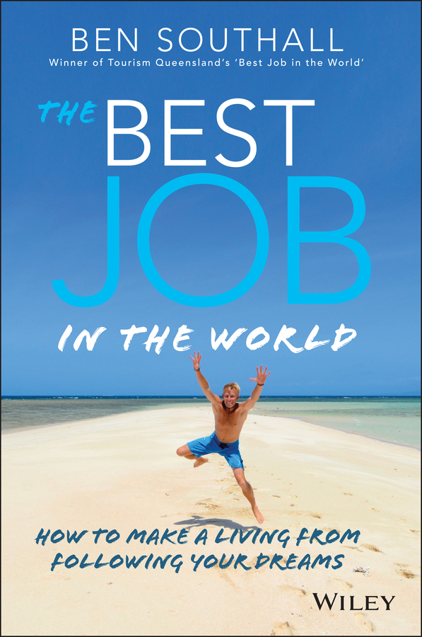 The Best Job in the World. How to Make a Living From Following Your Dreams