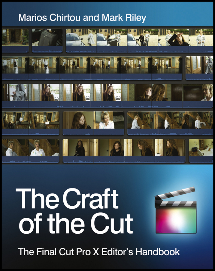 The Craft of the Cut. The Final Cut Pro X Editor's Handbook