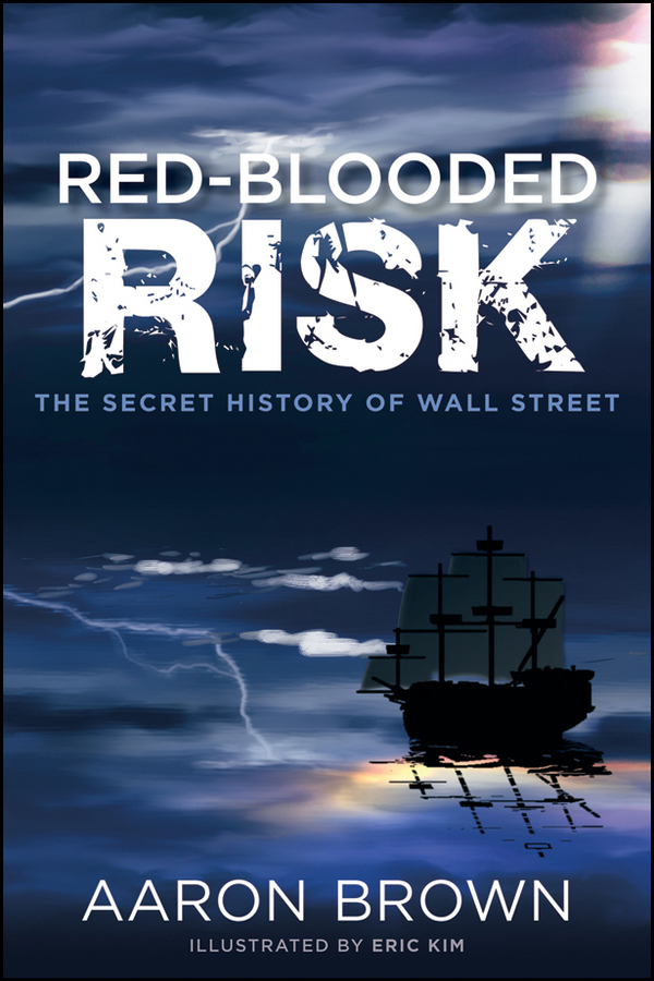 Red-Blooded Risk. The Secret History of Wall Street
