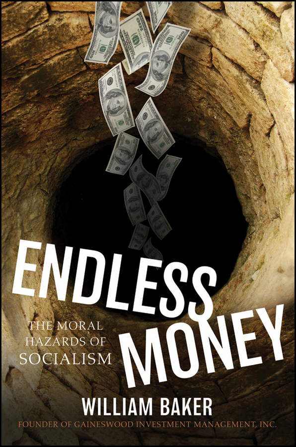 Endless Money. The Moral Hazards of Socialism