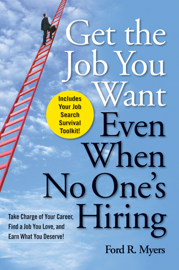 Get The Job You Want, Even When No One's Hiring. Take Charge of Your Career, Find a Job You Love, and Earn What You Deserve