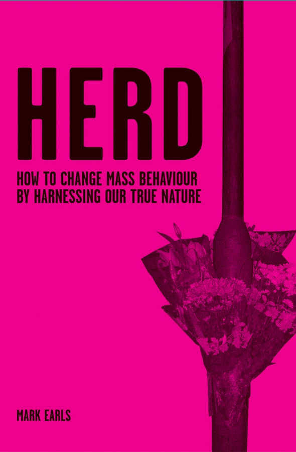 Herd. How to Change Mass Behaviour by Harnessing Our True Nature