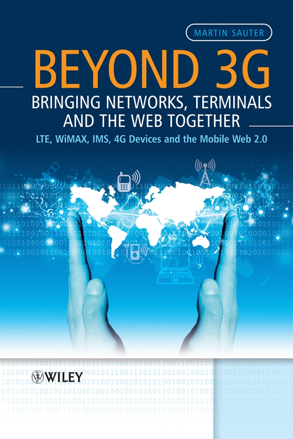 Beyond 3G - Bringing Networks, Terminals and the Web Together. LTE, WiMAX, IMS, 4G Devices and the Mobile Web 2.0