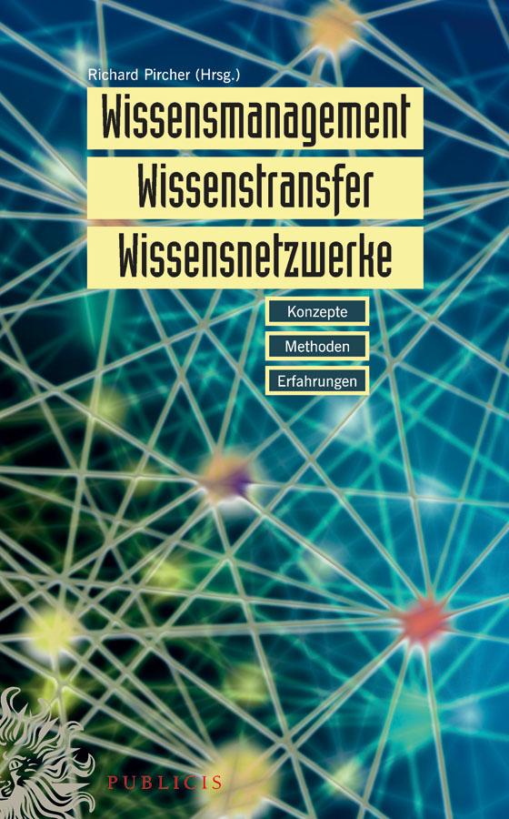 Wissensmanagement, Wissenstransfer, Wissensnetzwerke. Konzepte, Methoden und Erfahrungen