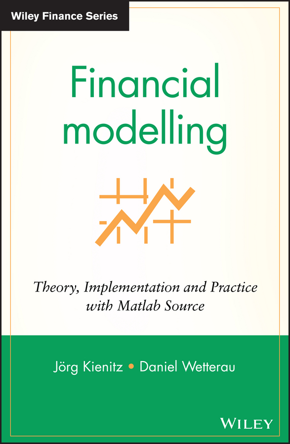 Financial Modelling. Theory, Implementation and Practice with MATLAB Source