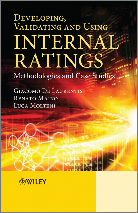 Developing, Validating and Using Internal Ratings. Methodologies and Case Studies