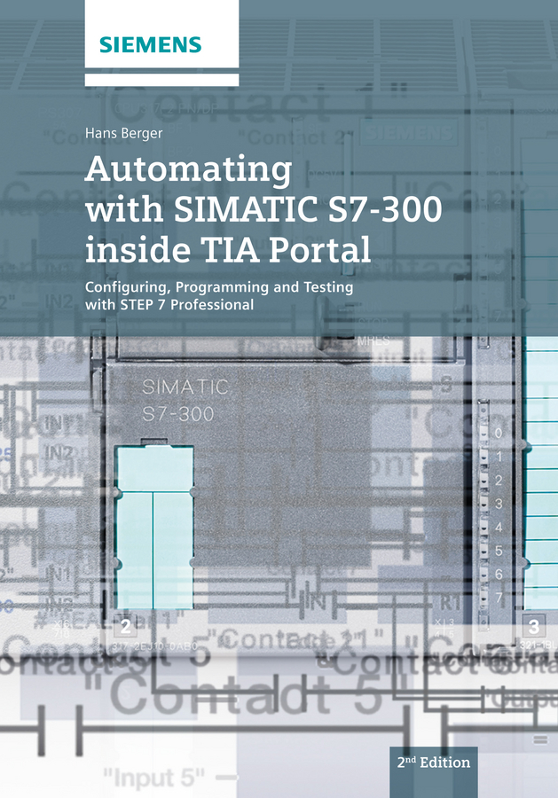 Automating with SIMATIC S7-300 inside TIA Portal. Configuring, Programming and Testing with STEP 7 Professional