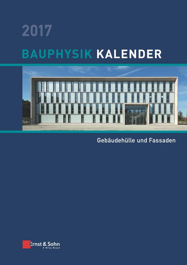 Bauphysik-Kalender 2017. Schwerpunkt - Gebäudehülle und Fassaden