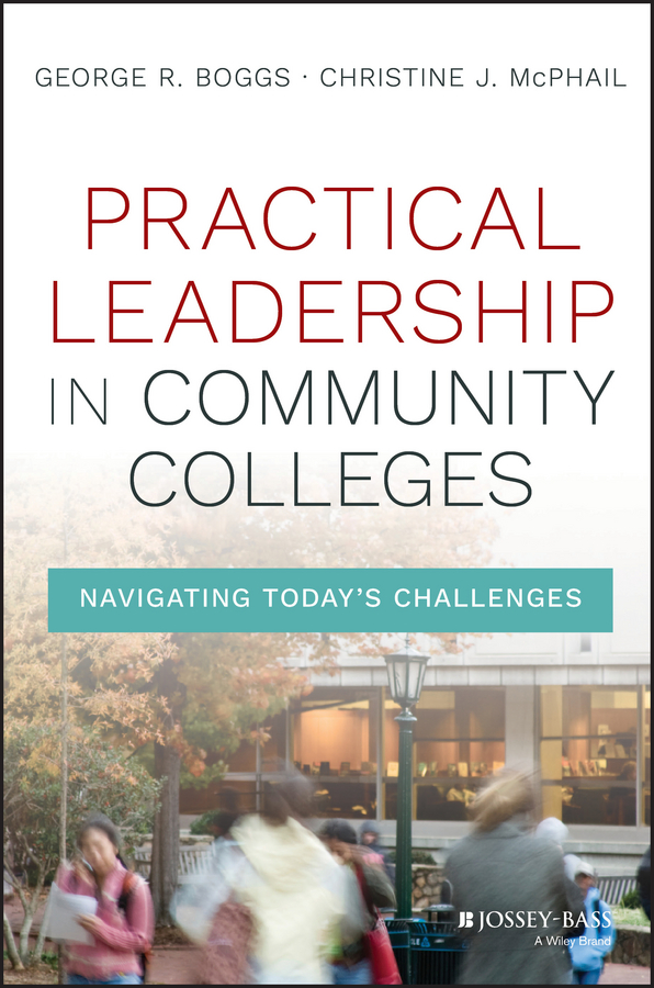 Practical Leadership in Community Colleges. Navigating Today's Challenges