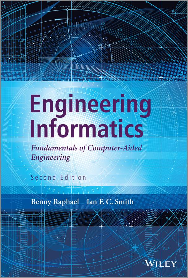 Engineering Informatics. Fundamentals of Computer-Aided Engineering, Second Edition