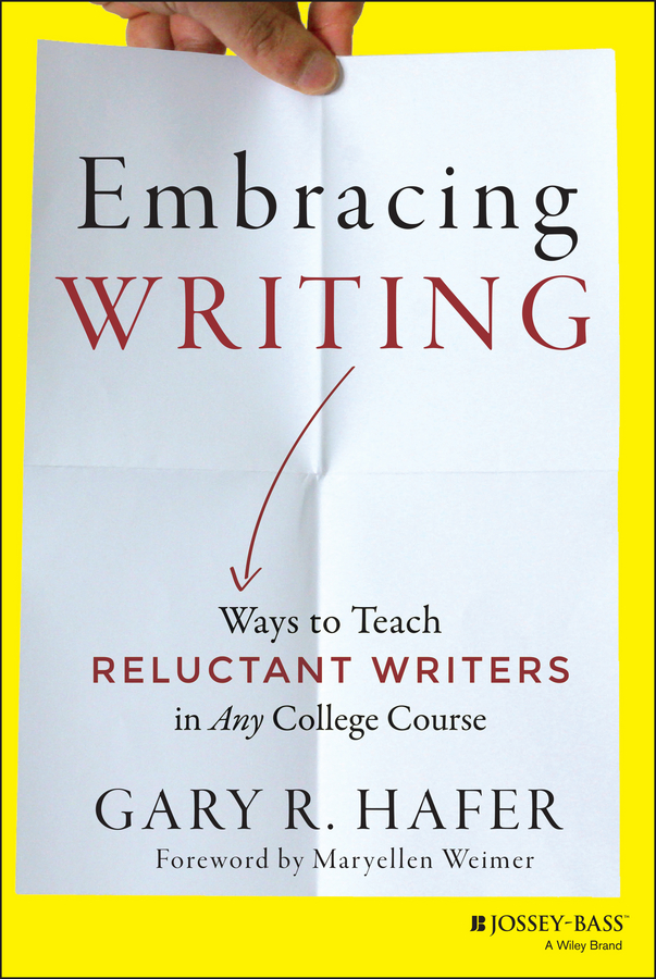 Embracing Writing. Ways to Teach Reluctant Writers in Any College Course