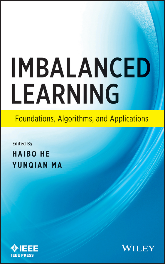 Imbalanced Learning. Foundations, Algorithms, and Applications