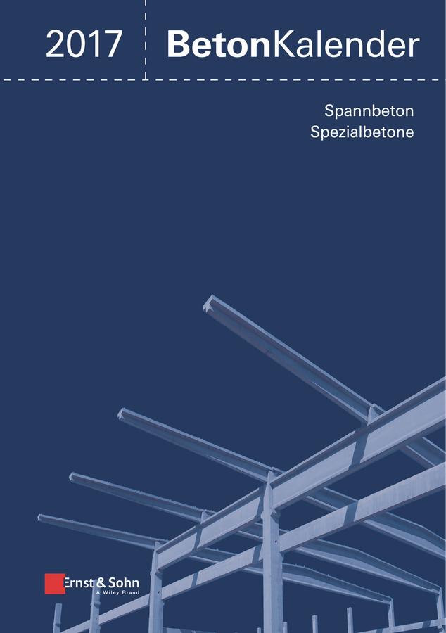 Beton-Kalender 2017. Schwerpunkte: Spannbeton, Spezialbetone