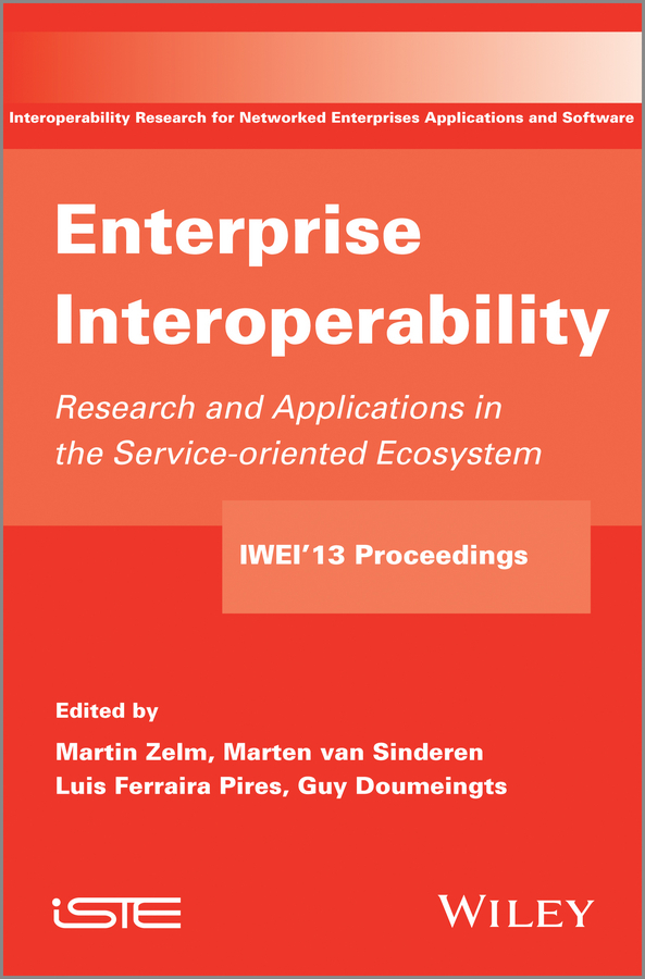 Enterprise Interoperability. Research and Applications in Service-oriented Ecosystem (Proceedings of the 5th International IFIP Working Conference IWIE 2013)