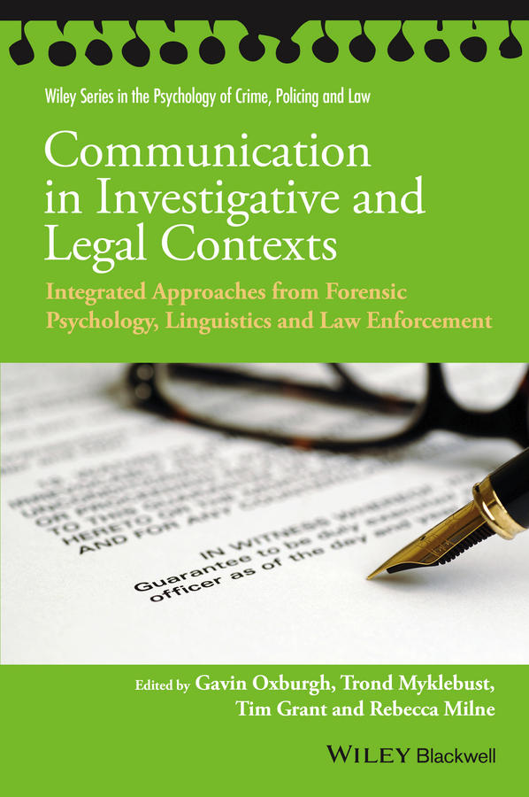 Communication in Investigative and Legal Contexts. Integrated Approaches from Forensic Psychology, Linguistics and Law Enforcement