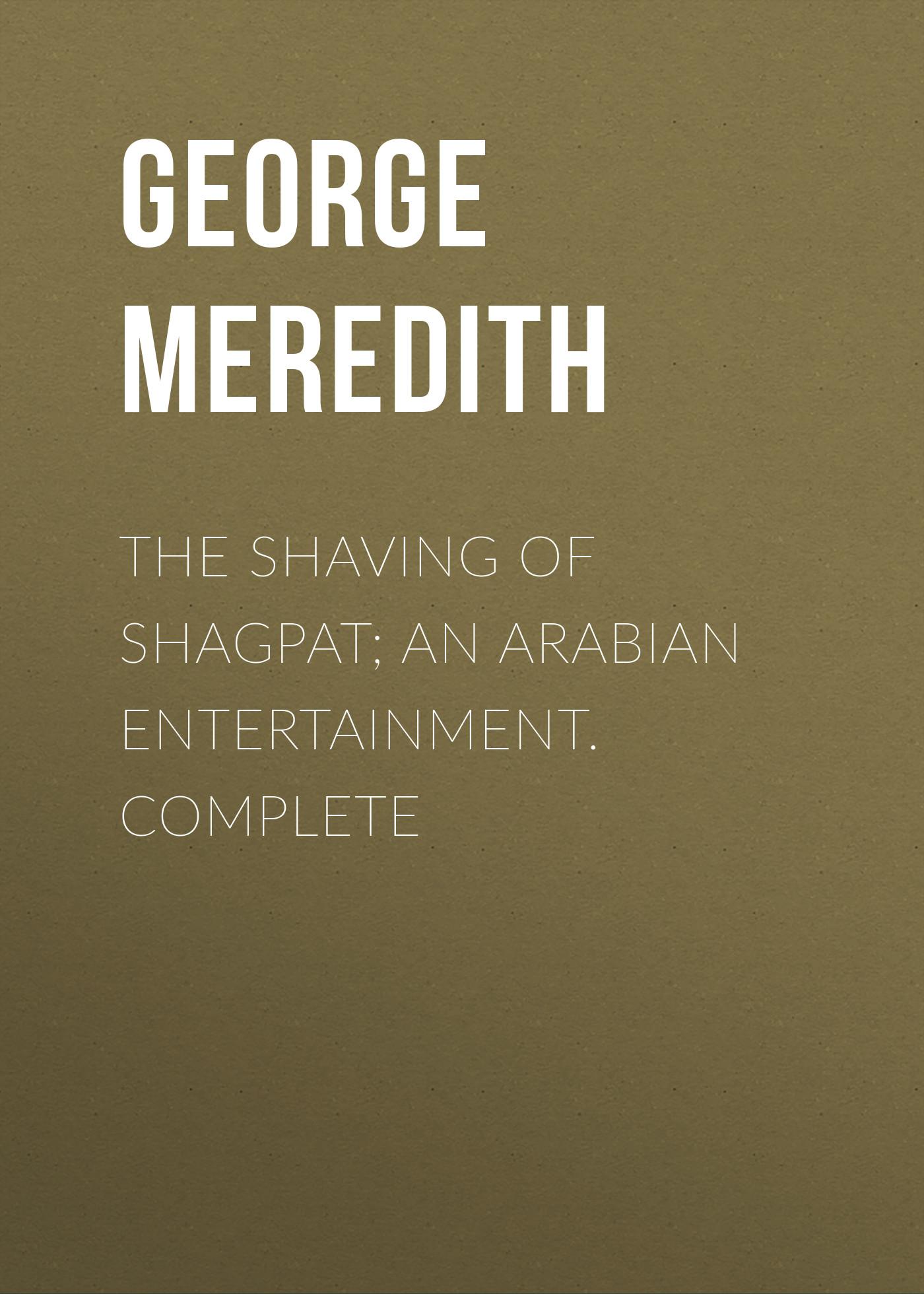 The Shaving of Shagpat; an Arabian entertainment. Complete