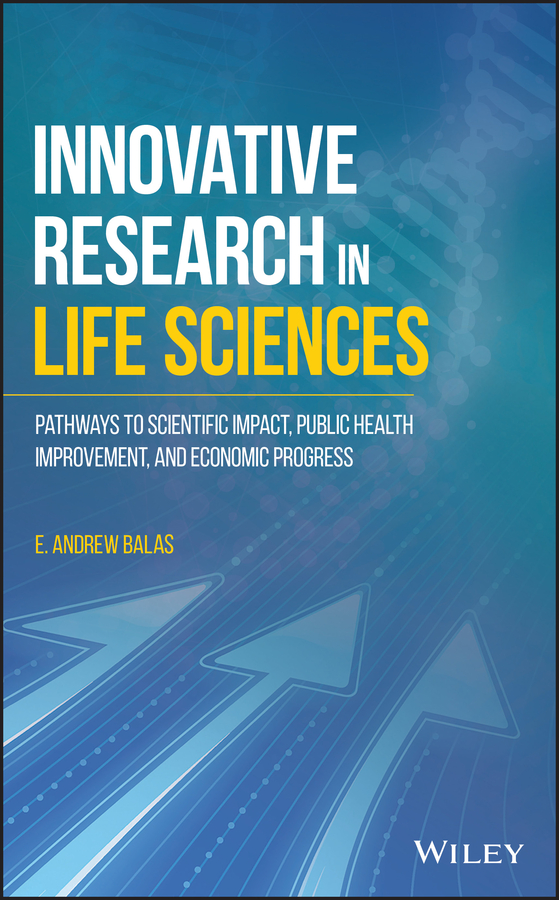 Innovative Research in Life Sciences. Pathways to Scientific Impact, Public Health Improvement, and Economic Progress