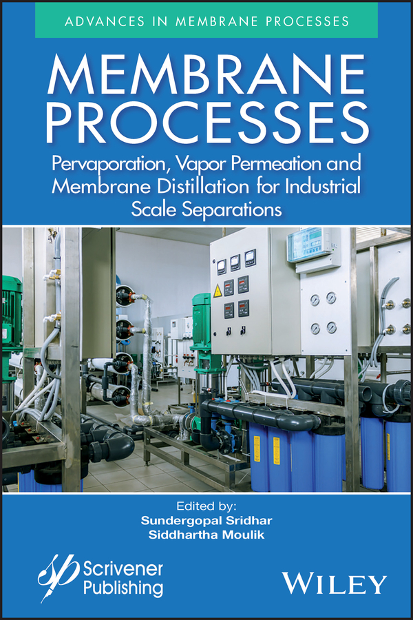 Membrane Processes. Pervaporation, Vapor Permeation and Membrane Distillation for Industrial Scale Separations