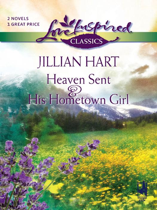 Heaven Sent and His Hometown Girl: Heaven Sent / His Hometown Girl