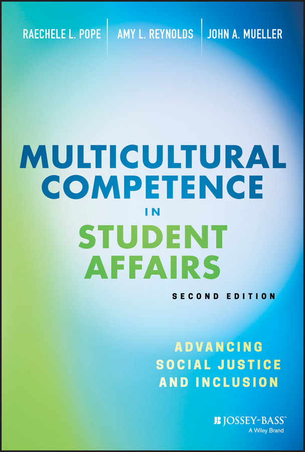 Multicultural Competence in Student Affairs. Advancing Social Justice and Inclusion