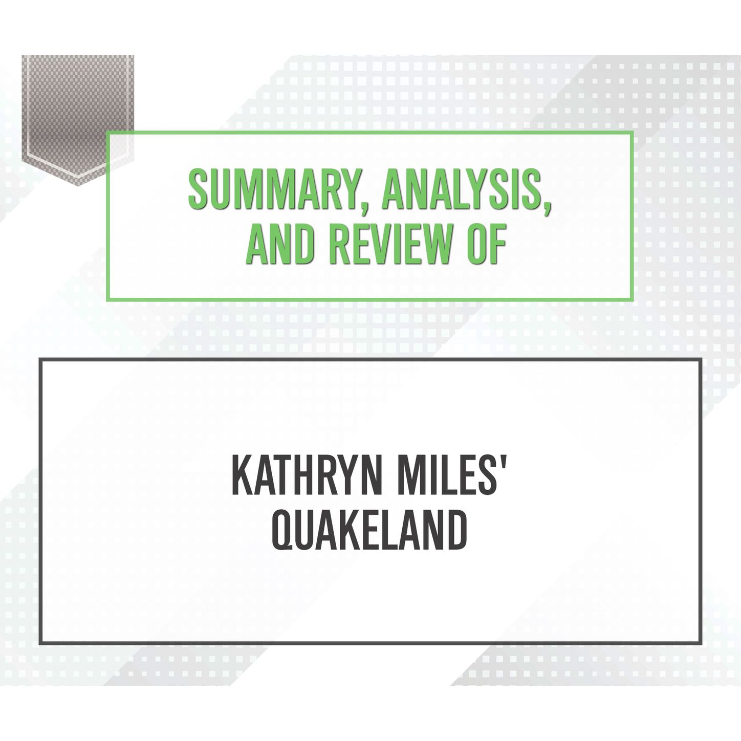 Summary, Analysis, and Review of Kathryn Miles\' Quakeland (Unabridged)