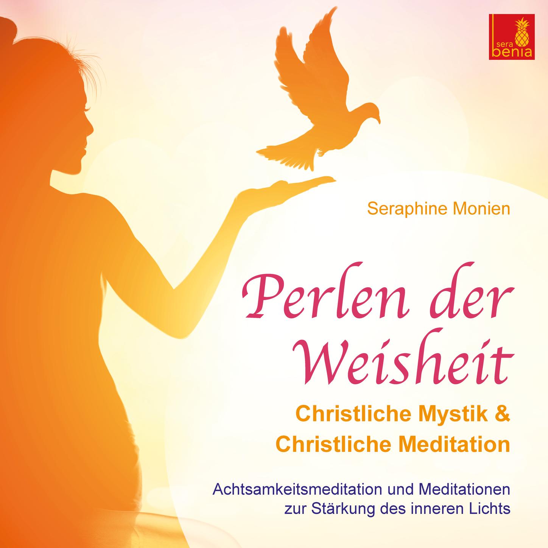 Perlen der Weisheit - Christliche Mystik & Christliche Meditation - Achtsamkeitsmeditation und Meditationen zur Stärkung des inneren Lichts