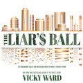 The Liar\'s Ball - The Extraordinary Saga of How One Building Broke the World\'s Toughest Tycoons (Unabridged)