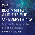 The Beginning and the End of Everything - From the Big Bang to the End of the Universe (Unabridged)