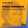 Franz Schubert - Musiker-Biografien, Folge 2 (Ungekürzt)