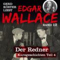 Der Redner - Gerd Köster liest Edgar Wallace - Kurzgeschichten Teil 4, Band 12 (Ungekürzt)