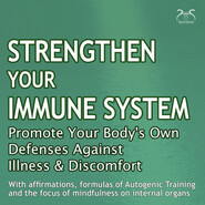 Strengthen Your Immune System: Promote Your Body\'s Own Defenses Against Illness & Discomfort