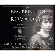 The Resurrection of the Romanovs - Anastasia, Anna Anderson, and the World\'s Greatest Royal Mystery (Unabridged)